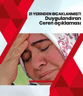Eşi tarafından 21 yerinden bıçaklanan Ayşe Seyidoğlu: Ceren ölünce ben de sanki onunla beraber öldüm