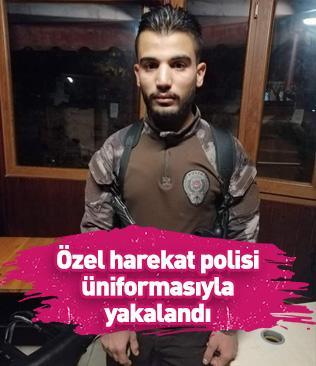 Özel harekat polisi üniformasıyla yakalandı