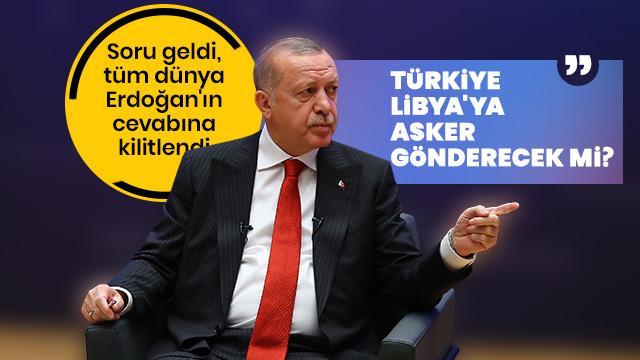 Başkan Erdoğan Türkiye, Libya'ya asker gönderecek mi?'' Başkan Erdoğan cevapladı
