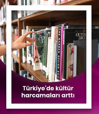 Türkiye'de kültür harcamaları arttı