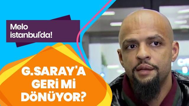 Melo, İstanbul'da! G.Saray'a geri mi dönüyor?