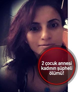 2 çocuk annesi kadının şüpheli ölümü!