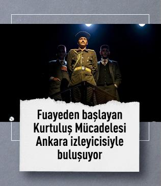 Fuayeden başlayan Kurtuluş Mücadelesi Ankara izleyicisiyle buluşuyor