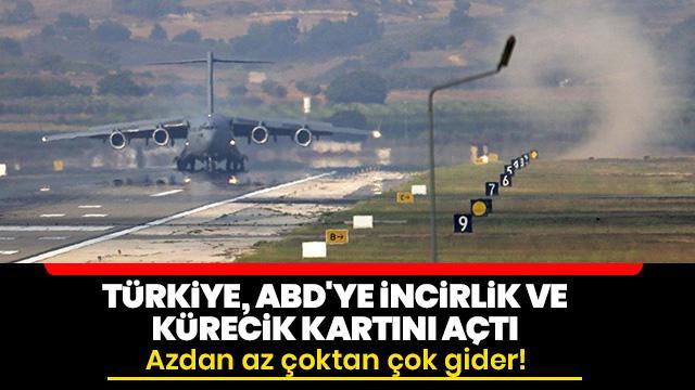 Türkiye, ABD'ye İncirlik ve Kürecik kartını açtı! Azdan çok çoktan az gider