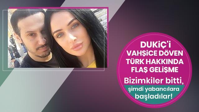 Dukiç'i vahşice döven Türk hakkında flaş gelişme