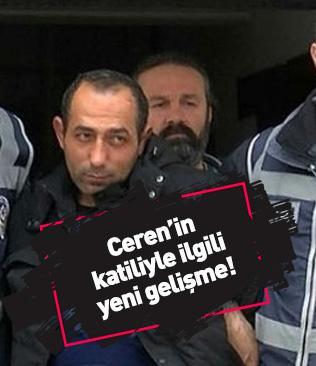 Ceren'in katiliyle ilgili yeni gelişme: Duruşmalara SEGBİS ile katılacak