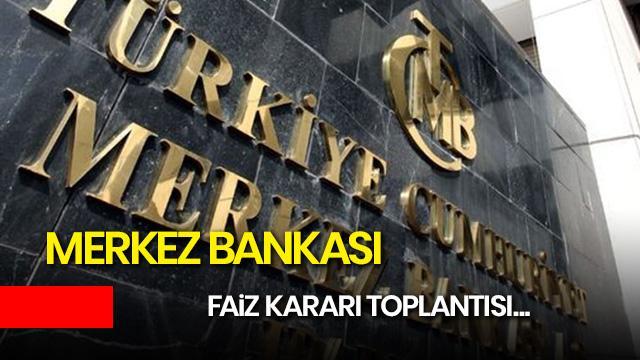 Merkez Bankası faiz kararı saat kaçta? Merkez Bankası toplantı kararı kaçta açıklanacak?