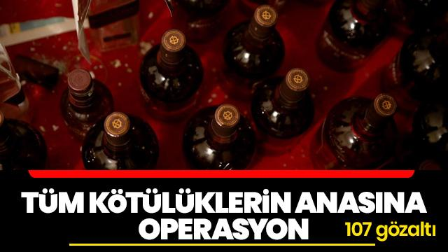 Tüm kötülüklerin anasına operasyon: Tam 107 gözaltı