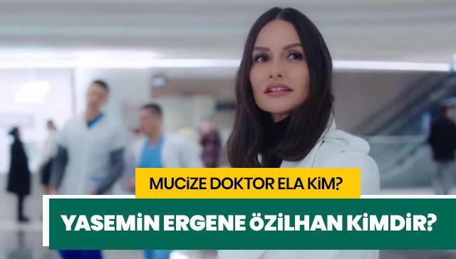 Yasemin Ergene Özilhan kimdir? Mucize Doktor'un Ela'sı Yasemin Özilhan kaç yaşında?
