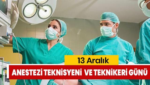 13 Aralık Anestezi Teknisyen Ve Teknikerleri Günü kutlanıyor! Anestezi Teknisyen Ve Teknikerleri Günü mesajları