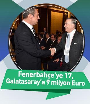 Fenerbahçe'ye 17, Galatasaray'a 9 milyon Euro!