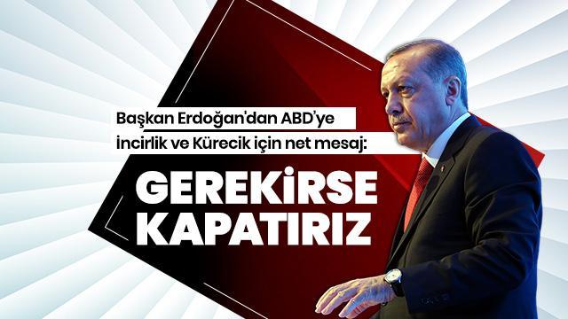 Başkan Erdoğan'dan ABD'ye net mesaj: Gerekirse kapatırız