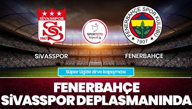 Sivasspor-Fenerbahçe CANLI ANLATIM