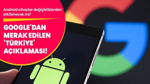 Google, Türkiye'deki Android cihazlarla ilgili kararını verdi!