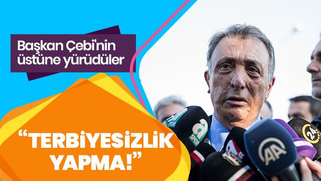 Başkan Çebi'nin üstüne yürüdüler: Terbiyesizlik yapma!