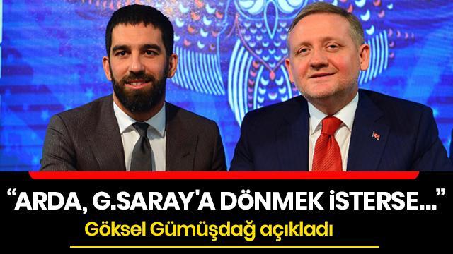 Göksel Gümüşdağ açıkladı: Arda Turan, Galatasaray'a dönmek isterse anlayış gösteririz