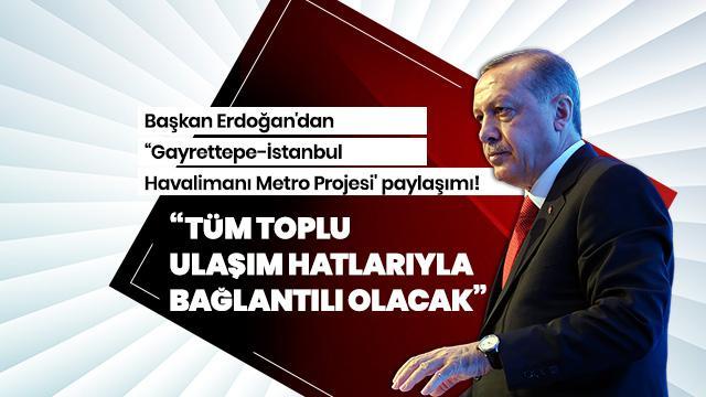 Başkan Erdoğan'dan Gayrettepe-İstanbul Havalimanı Metro Projesi'ne ilişkin paylaşım!