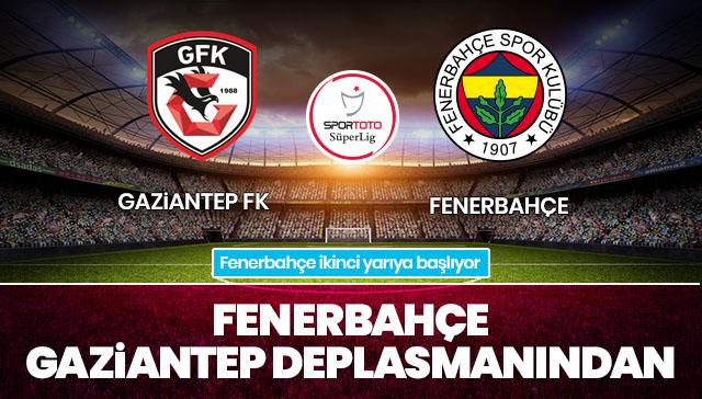 Gaziantep FK-Fenerbahçe CANLI ANLATIM