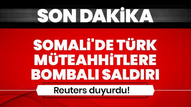 Reuters duyurdu!  Somali'de Türk müteahhitleri hedef aldılar