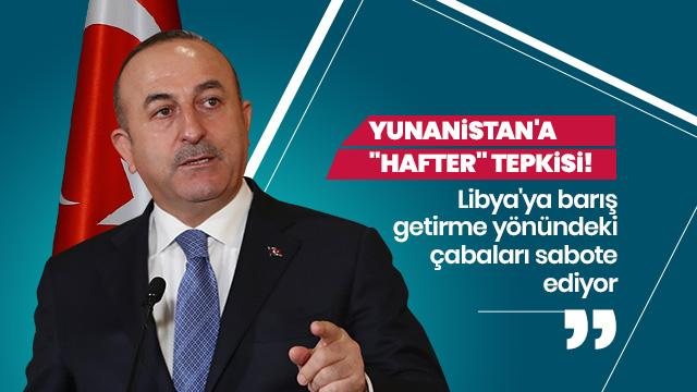 "Çavuşoğlu'ndan Yunanistan'a ""Hafter"" tepkisi"
