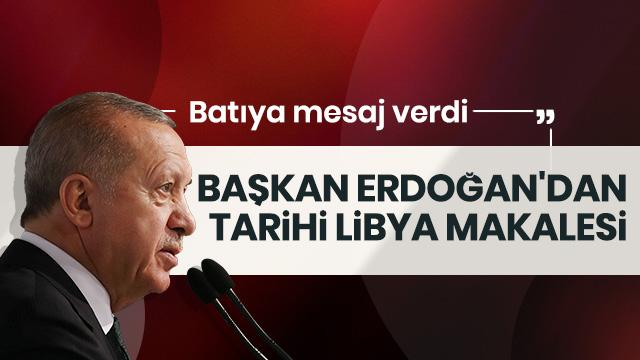 Başkan Erdoğan'dan tarihi Libya makalesi