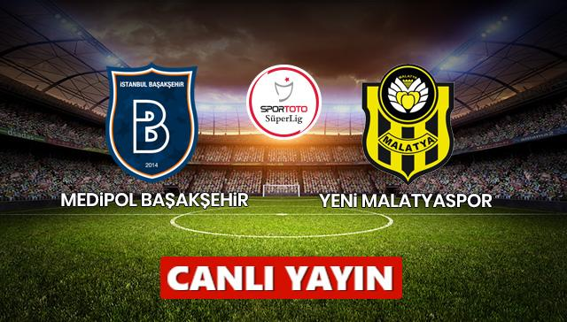 Medipol Başakşehir - Yeni Malatyaspor  / CANLI