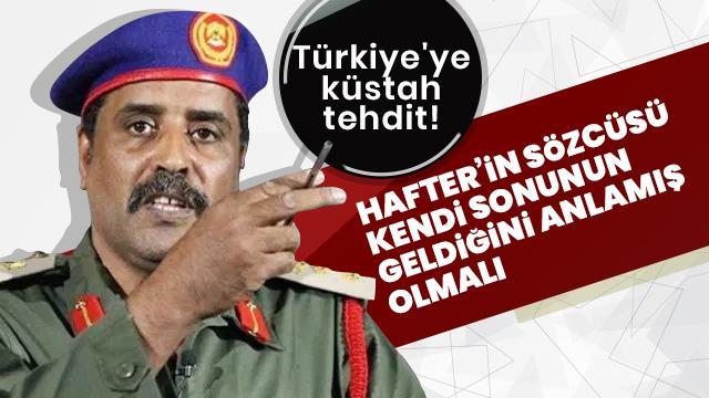 Hafter'in sözcüsünden Türkiye'ye küstah tehdit