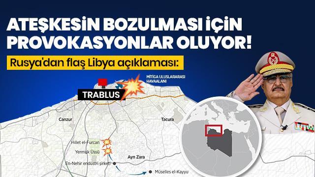 Rusya'dan flaş Libya açıklaması: Ateşkesin bozulması için provokasyonlar oluyor