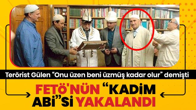 FETÖ'nün 'Kadim Abi'si yakalandı!