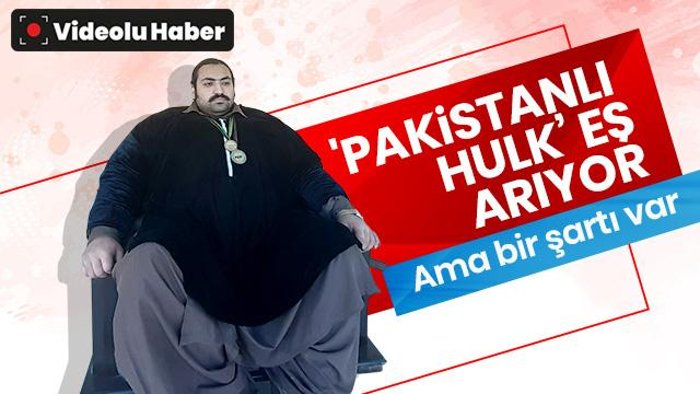 'Pakistanlı Hulk'  boyu boyuna bir eş arıyor: Ağır sıklet bir eşim olmalı ki ona zarar vermeyeyim