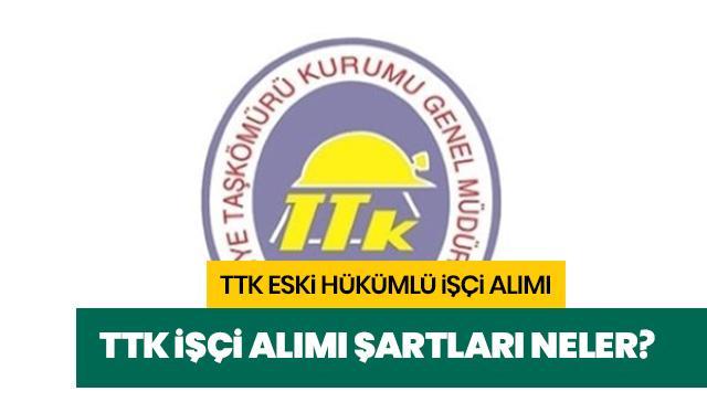 TTK 64 eski hükümlü işçi alımı yapıyor! TTK işçi alımı ne zaman, şartları neler?