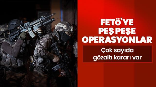 FETÖ'ye peş peşe operasyonlar: Çok sayıda gözaltı kararı var