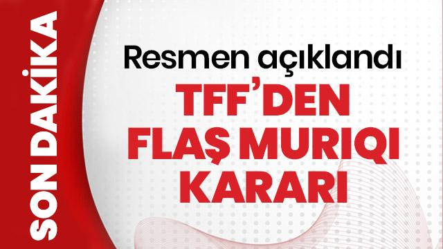 TFF'den flaş Vedat Muriqi kararı! Kosovalı yıldız PFDK'ya sevk edildi