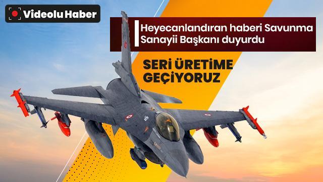 Heyecanlandıran haberi Savunma Sanayii Başkanı duyurdu: Seri üretime geçiyoruz!