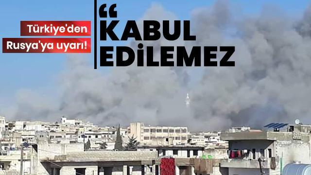 Türkiye'den Rusya'ya çağrı: İdlib'te sivillere yönelik saldırılar kabul edilemez