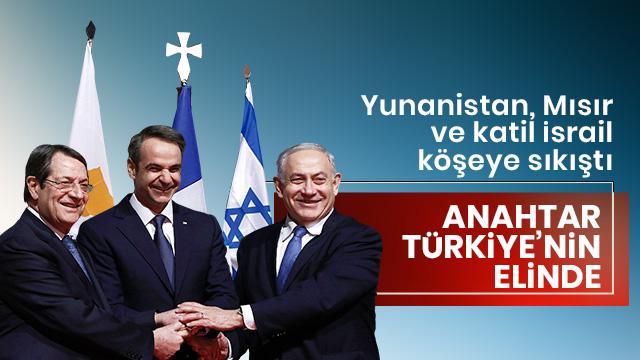 Yunanistan, Mısır ve İsrail köşeye sıkıştı! Anahtar Türkiye'nin elinde!
