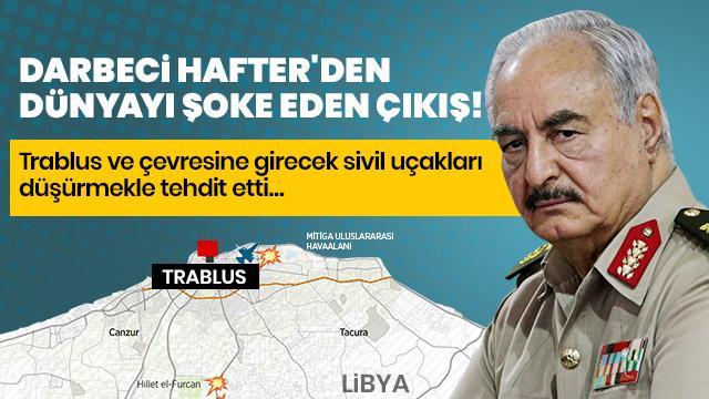 Hafter güçleri Trablus ve çevresine girecek sivil uçakları düşürmekle tehdit etti