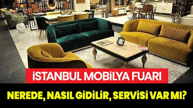 İstanbul Mobilya Fuarı 2020 nerede, nasıl gidilir? İstanbul Mobilya Fuarı'na servis var mı?