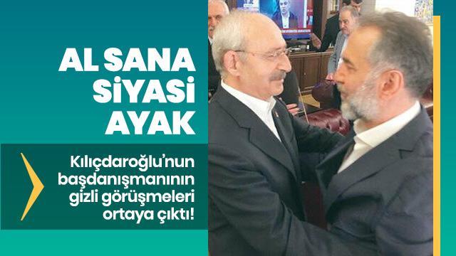 Kılıçdaroğlu'nun başdanışmanının gizli görüşmeleri ortaya çıktı