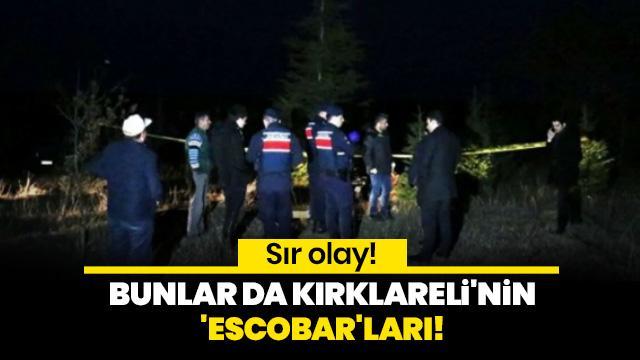 Sır olay! Bunlar da Kırklareli'nin 'Escobar'ları!