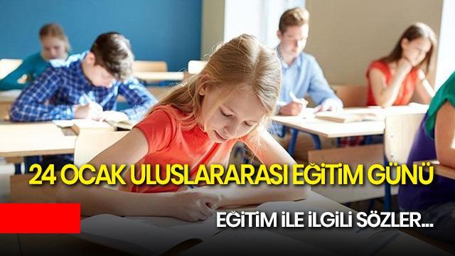 24 Ocak Uluslararası Eğitim Günü nedir? 24 Ocak Uluslararası Eğitim Günü ile ilgili anlamlı sözler