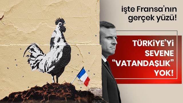 Türkiye'yi sevene 'vatandaşlık' yok! İşte Fransa'nın gerçek yüzü...