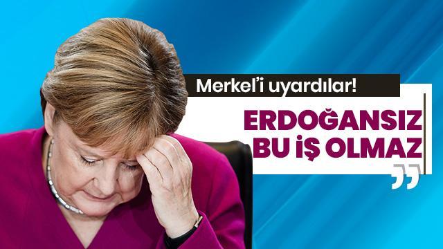 Merkel'i uyardılar: Bu iş Erdoğansız olmaz!