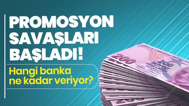 Promosyon savaşları başladı! Hangi banka ne kadar veriyor?
