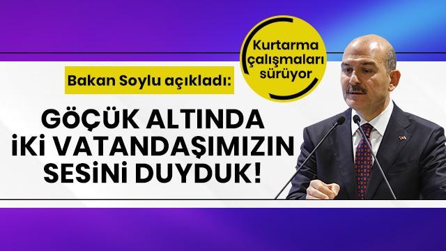 Bakan Soylu'dan son dakika açıklaması: Göçük altında iki vatandaşımızın sesini duyduk