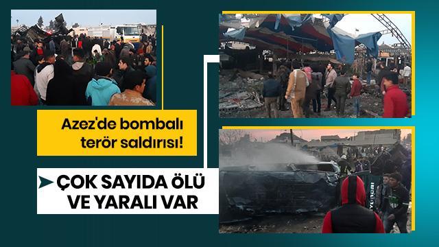Azez'de bombalı terör saldırısı! Çok sayıda ölü ve yaralı var