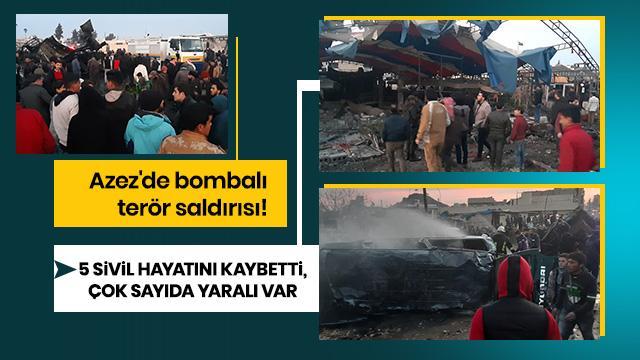 Azez'de bombalı terör saldırısı! 5 sivil hayatını kaybetti