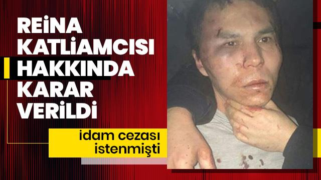 İdam cezası istenmişti... Reina katliamcısı hakkında karar verildi!