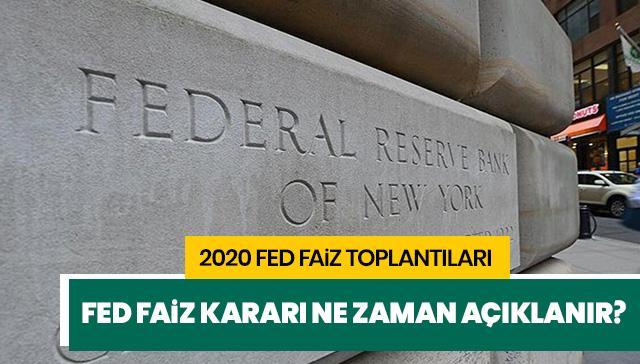 Fed faiz kararı ne zaman açıklanacak? 2020 Fed toplantısı ne zaman?