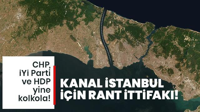 CHP, İP ve HDP'den Kanal İstanbul için rant ittifakı